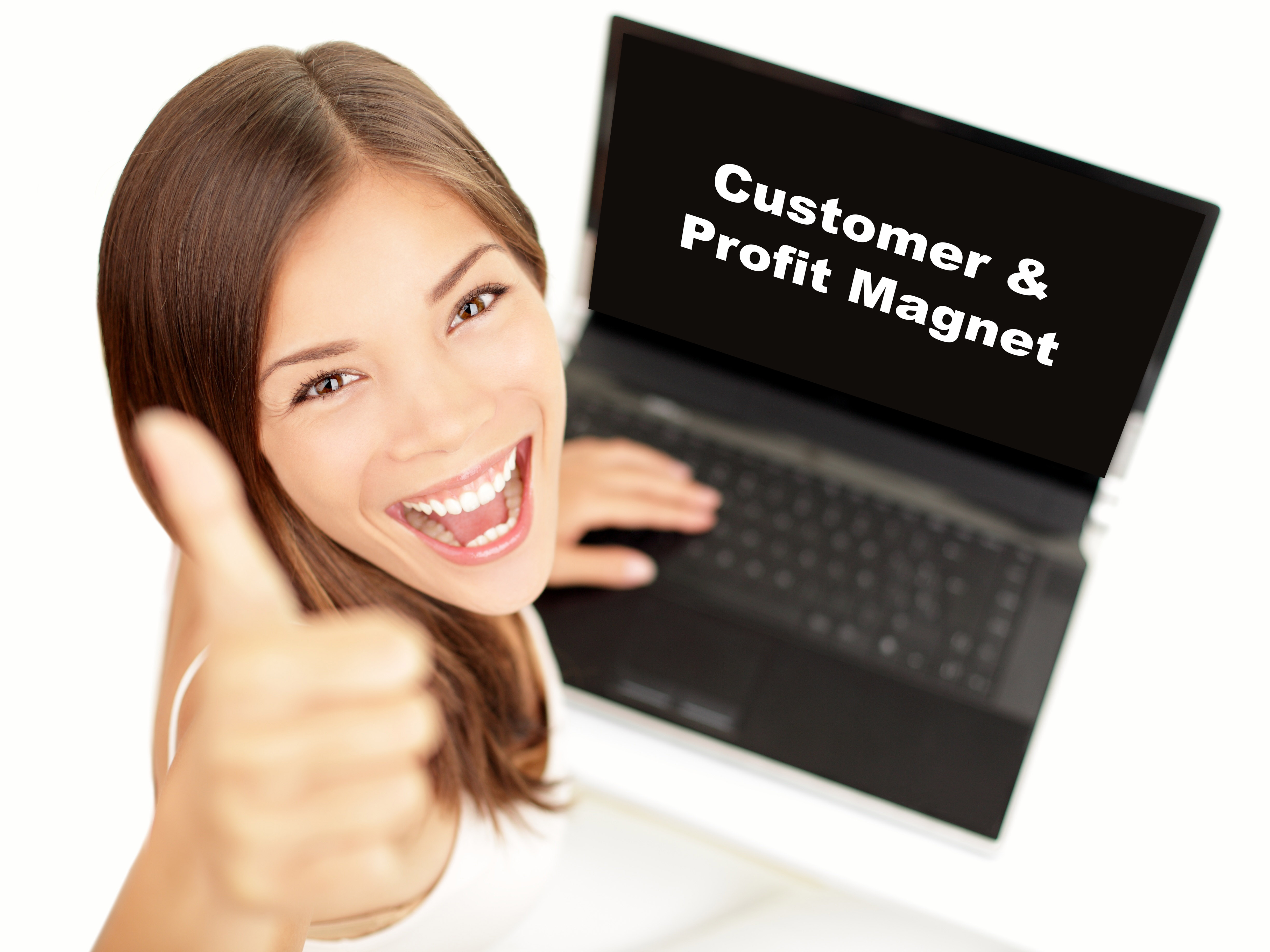 Be a customer and profit magnet