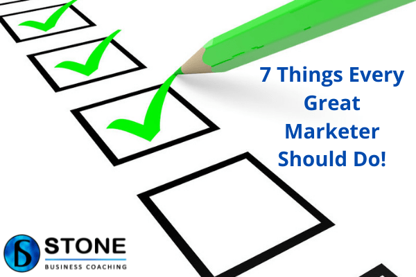 Marketing 7 Things Every Great Marketer Should Do!